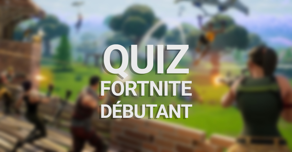 quiz fortnite debutant